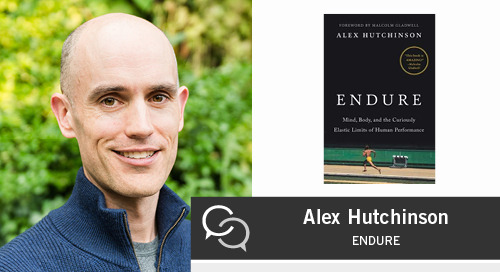 Alex Hutchinson on Endure: Mind, Body, and the Curiously Elastic Limits of Human Performance