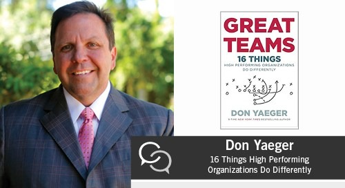 Don Yaeger on Great Teams: 16 Things High Performing Organizations Do Differently