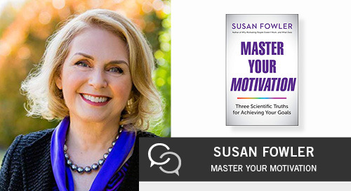 Learn How to Master Your Motivation with Susan Fowler
