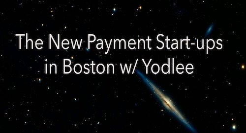 The New Payment Start-ups in Boston w/ Yodlee