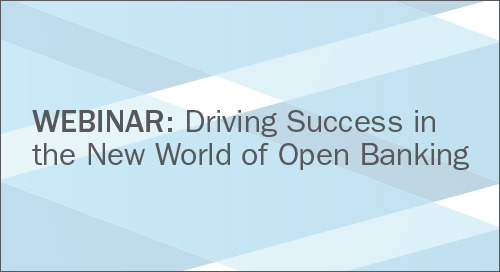 Upcoming Webinar: Driving Success in the New World of Open Banking