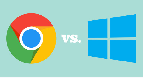 Top 5 Reasons Windows 10 is Better Than Chrome