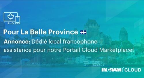 Annonce: de l'assistance technique francophone locale désignée pour notre marché Ingram Micro Cloud!
