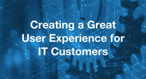 How to Create a Better User Experience for IT Customers (and Why it Matters)