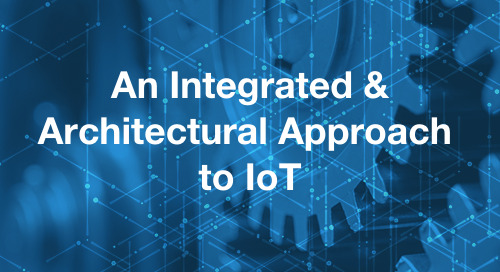 Understanding The Power Of An Integrated And Architectural Approach To IoT