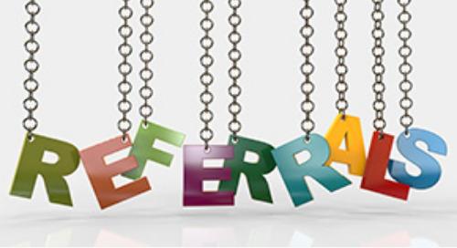 Refer often + provide value = unimaginable success