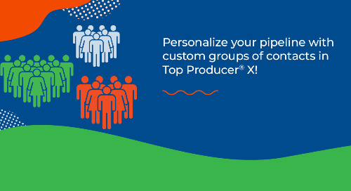 NEW! Personalize your pipeline with custom groups of contacts in Top Producer® X