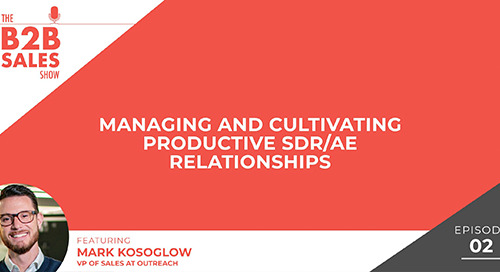 Managing and Cultivating Productive SDR/AE Relationships (with Mark Kosoglow)