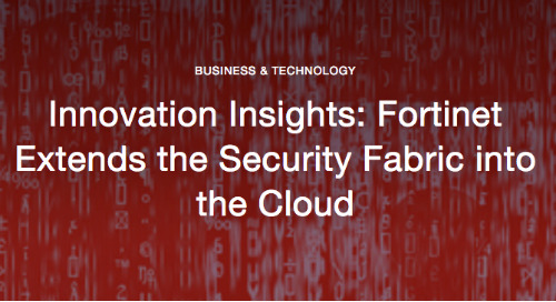 Innovation Insights: Fortinet Extends the Security Fabric into the Cloud