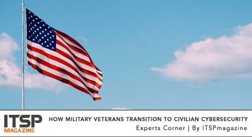 ITSP Magazine: How Military Veterans Transition To Civilian Cybersecurity