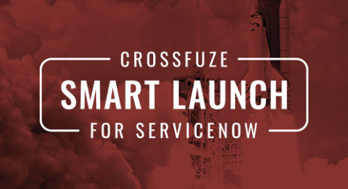 Value Discussion: Crossfuze Smart Launch for ServiceNow ITSM and CSM