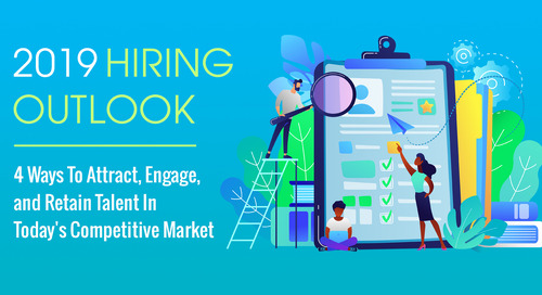 [eBook] 2019 Hiring Outlook: 4 Ways To Attract, Engage, & Retain Talent In Today's Competitive Market