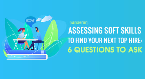 [INFOGRAPHIC] Assessing Soft Skills to Find Your Next Top Hire: 6 Questions to Ask