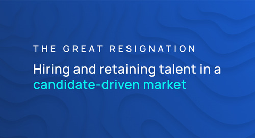 The Great Resignation: Hiring + Retaining Talent In A Candidate-Driven Market