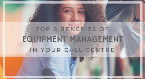 Top 6 Call Centre Benefits of Equipment Management [Infographic]