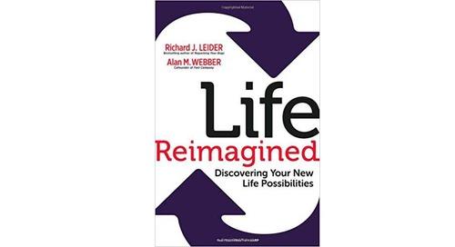 Life Reimagined by Richard Leider and Alan Webber