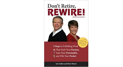 Don't Retire, Rewire! by Jeri Sedlar and Rick Miners