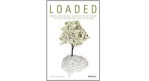 Loaded: Money, Psychology, and How to Get Ahead without Leaving Your Values Behind by Sarah Newcomb