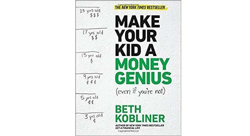 Make Your Kid A Money Genius (Even If You're Not): A Parent's Guide for Kids 3 to 23 by Beth Kobliner