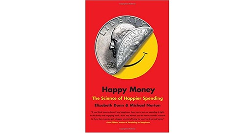 Happy Money: The Science of Happier Spending by Elizabeth Dunn and Michael Norton