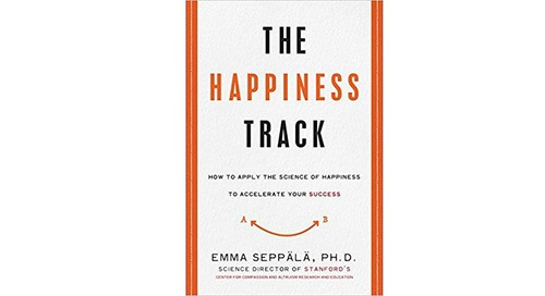 The Happiness Track: How to Apply the Science of Happiness to Accelerate Your Success by Emma Seppala