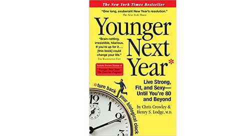 Younger Next Year: Live Strong, Fit, and Sexy - Until You're 80 and Beyond by Chris Crowley and Henry Lodge
