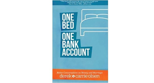 One Bed, One Bank Account: Better Conversations on Money and Marriage by Derek and Carrie Olsen