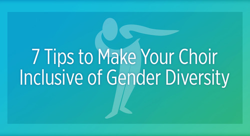7 Tips to Make Your Choir Inclusive of Gender Diversity