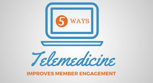 5 Ways Telemedicine Improves Member Engagement