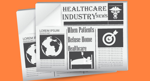 Healthcare Industry News: When Patients Refuse Home Healthcare