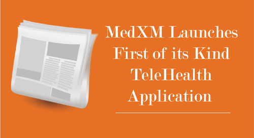 MedXM Launches First of its Kind TeleHealth Application