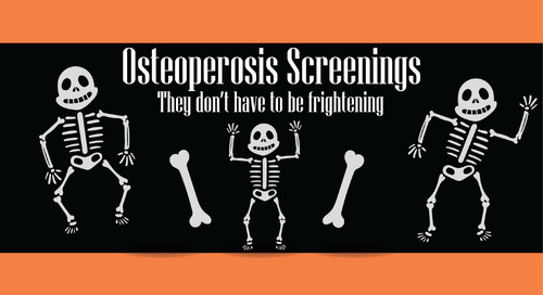 Osteoporosis Screening: They Don't Have to be Frightening