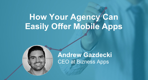 Grow Your Agency by Creating and Selling Mobile Apps [Webinar]