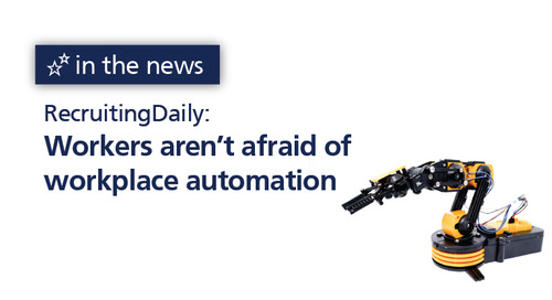 RecruitingDaily: workers aren't afraid of workplace automation
