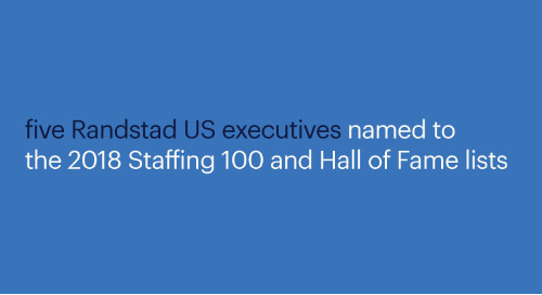 5 Randstad U.S. executives named to the 2018 Staffing 100 and Hall of Fame lists.