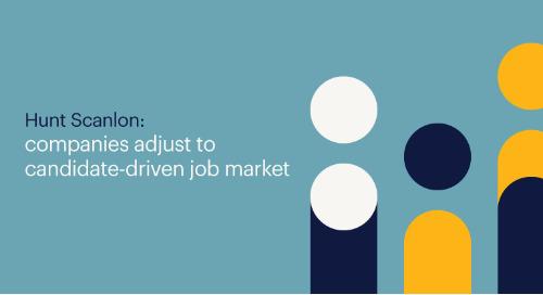 Hunt Scanlon: companies adjust to candidate-driven job market.