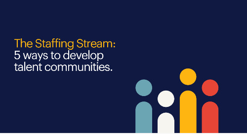 The Staffing Stream: 5 ways to develop talent communities.
