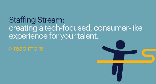 Staffing Stream: creating a tech-focused, consumer-like experience for your talent.