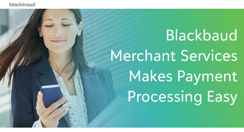 Blackbaud Merchant Services Makes Payment Processing Easy