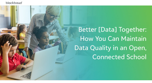 Better [Data] Together: How You Can Maintain Data Quality in an Open, Connected School