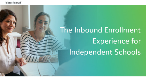 The Inbound Enrollment Experience for Independent Schools