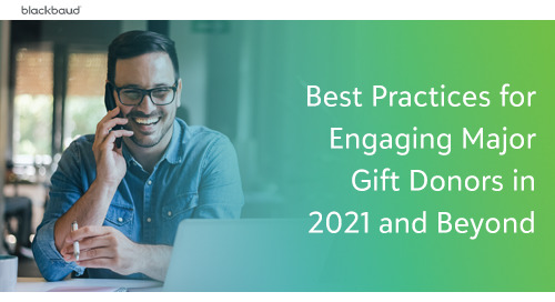 Best Practices for Engaging Major Gift Donors in 2021 and Beyond