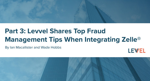 Part 3: Levvel Shares Top Fraud Management Tips When Integrating Zelle®