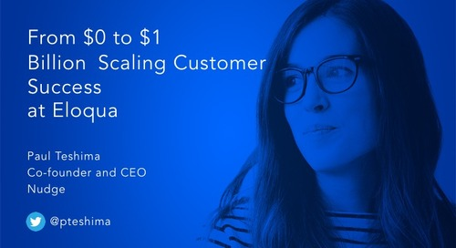From $0 to $1 Billion, Scaling Customer Success at Eloqua Slides