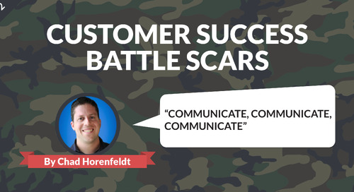 Customer Success Battle Scars: Communicate, Communicate, Communicate