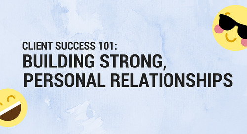 Client Success 101: Building Strong, Personal Relationships