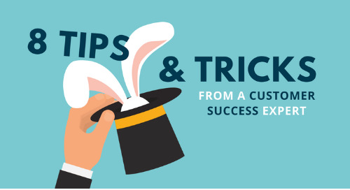 8 Tips & Tricks From a Customer Success Expert