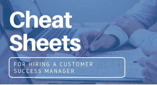 Cheat Sheets to Hire a Customer Success Manager