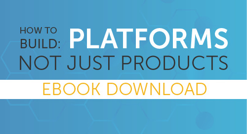How to: Build Platforms, Not Products [eBook]