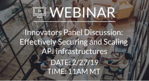 Innovators Panel Discussion: Effectively Securing and Scaling API infrastructures